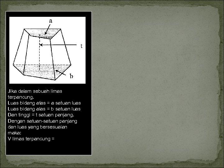 Jika dalam sebuah limas terpancung. Luas bidang atas = a satuan luas Luas bidang