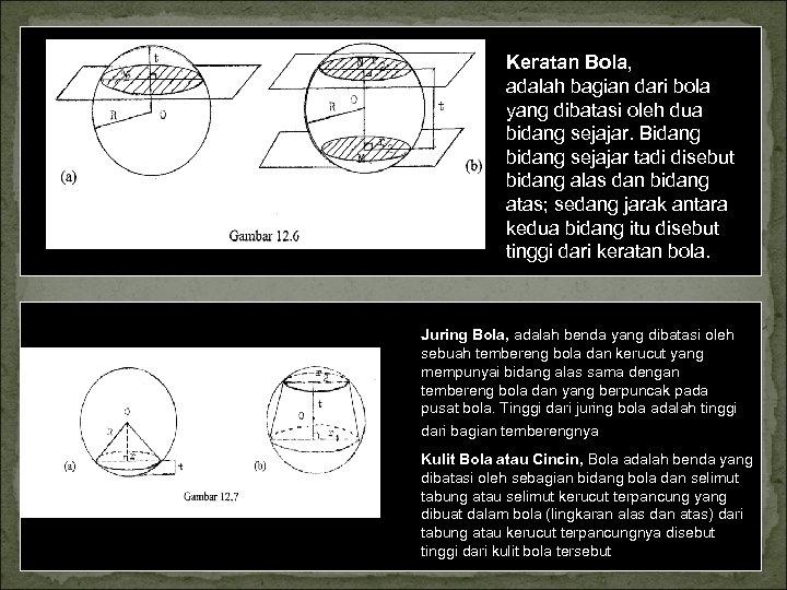 Keratan Bola, adalah bagian dari bola yang dibatasi oleh dua bidang sejajar. Bidang bidang