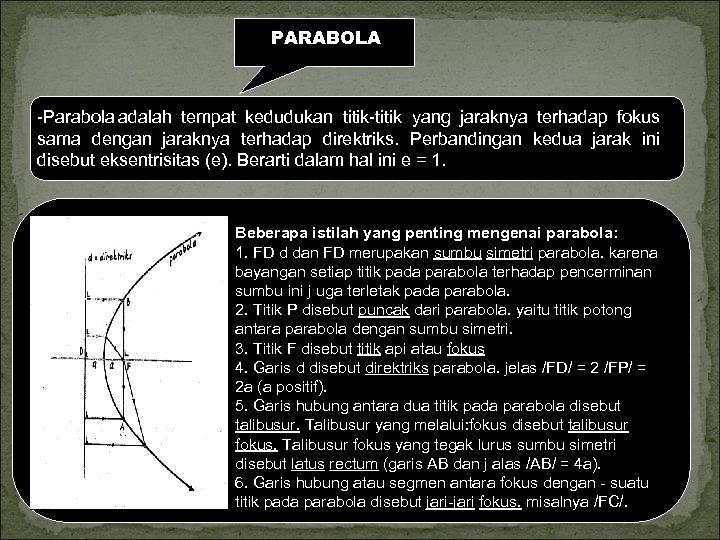 PARABOLA Parabola adalah tempat kedudukan titik yang jaraknya terhadap fokus sama dengan jaraknya terhadap