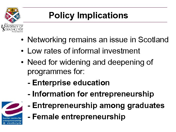 Policy Implications • Networking remains an issue in Scotland • Low rates of informal