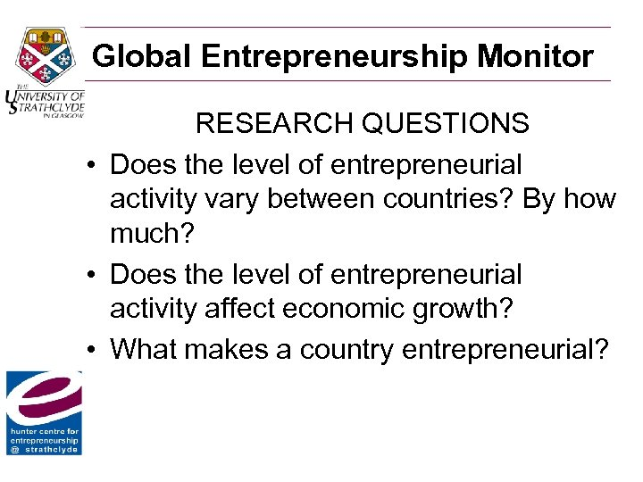 Global Entrepreneurship Monitor RESEARCH QUESTIONS • Does the level of entrepreneurial activity vary between