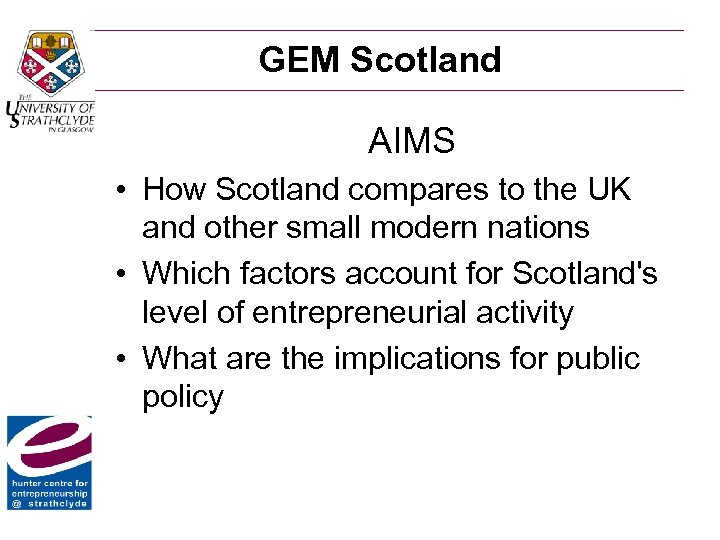 GEM Scotland AIMS • How Scotland compares to the UK and other small modern