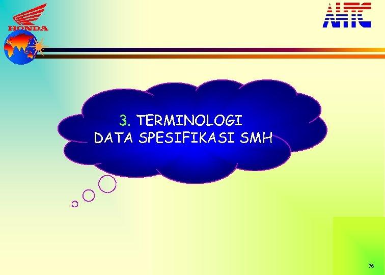 3. TERMINOLOGI DATA SPESIFIKASI SMH 76