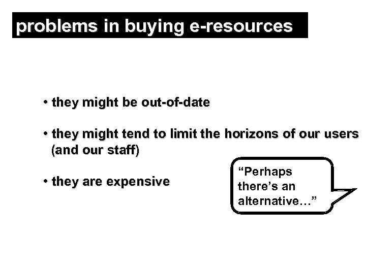 problems in buying e-resources • they might be out-of-date • they might tend to