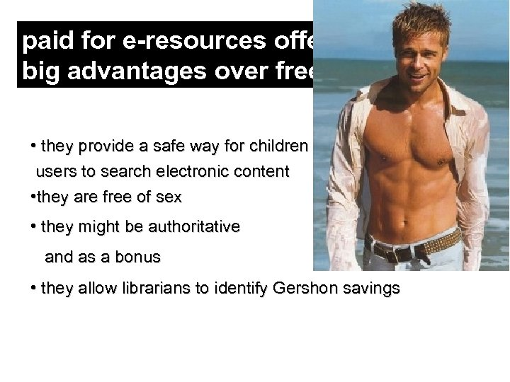 paid for e-resources offer a number of big advantages over free content • they
