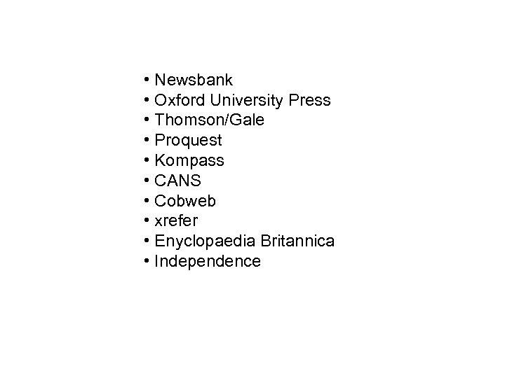 • Newsbank • Oxford University Press • Thomson/Gale • Proquest • Kompass •
