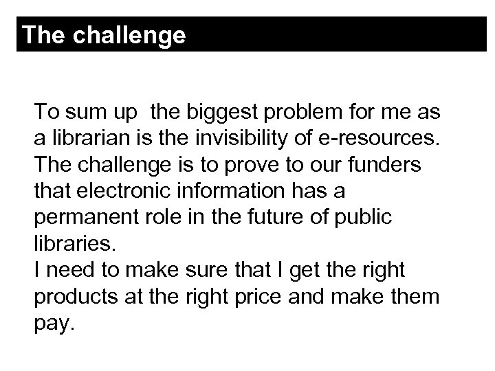The challenge To sum up the biggest problem for me as a librarian is