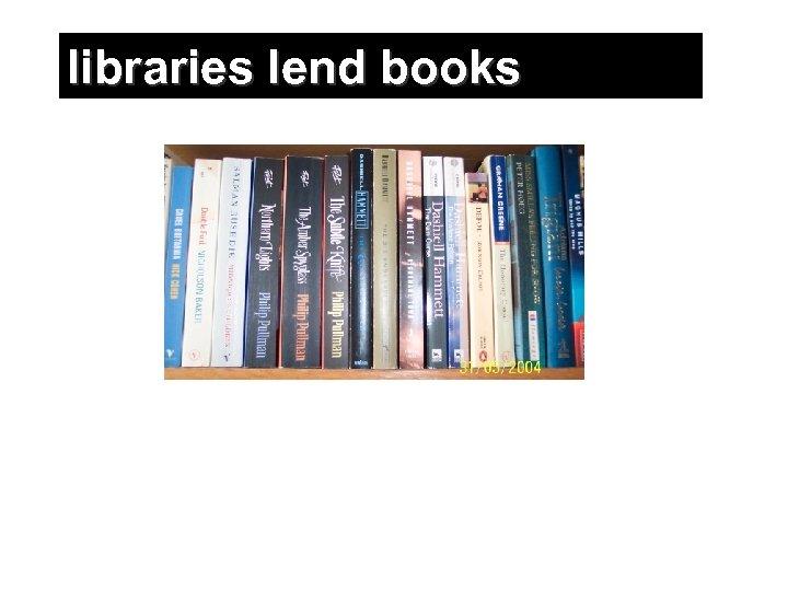 libraries lend books