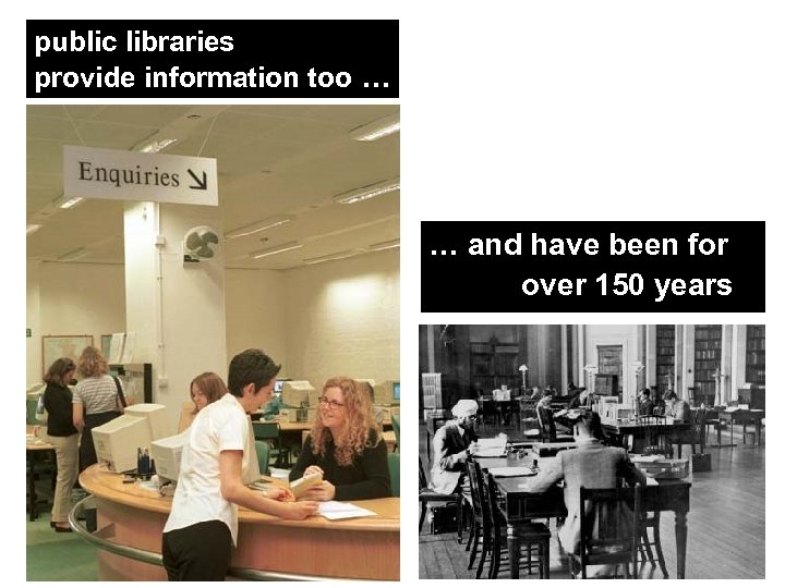 public libraries provide information too … … and have been for over 150 years