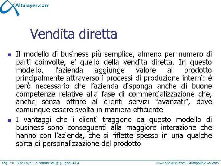 Vendita diretta n n Il modello di business più semplice, almeno per numero di