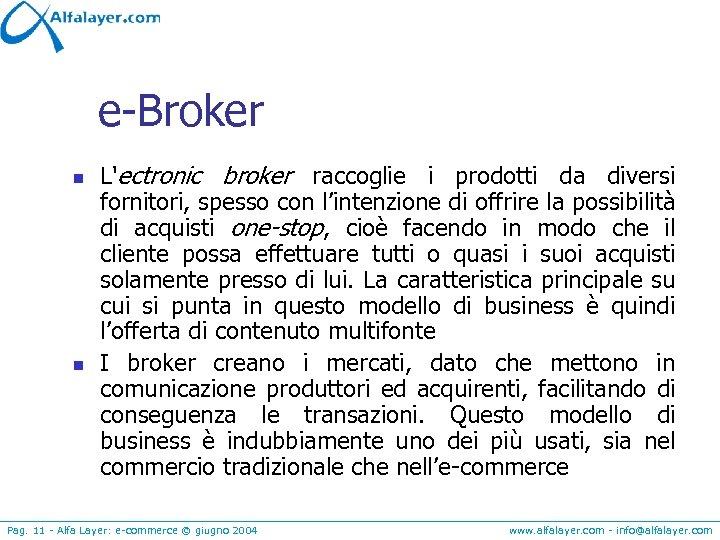 e-Broker n n L'ectronic broker raccoglie i prodotti da diversi fornitori, spesso con l'intenzione