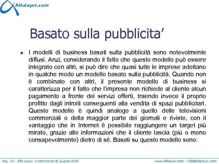 Basato sulla pubblicita' n I modelli di business basati sulla pubblicità sono notevolmente diffusi.
