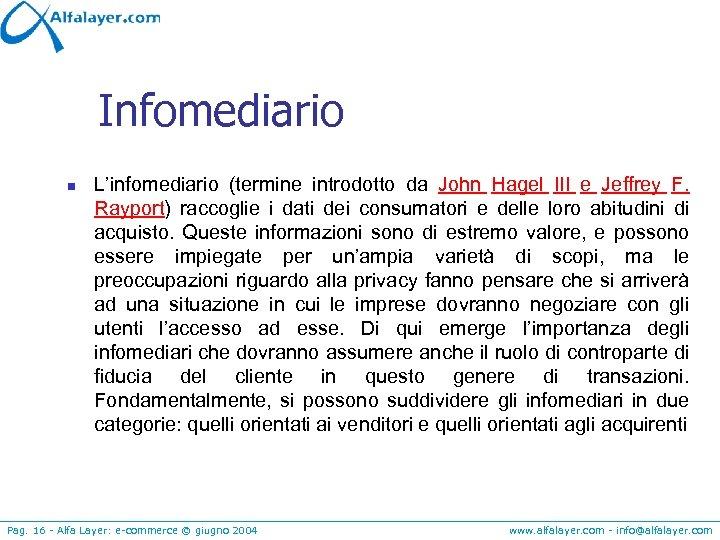 Infomediario n L'infomediario (termine introdotto da John Hagel III e Jeffrey F. Rayport) raccoglie