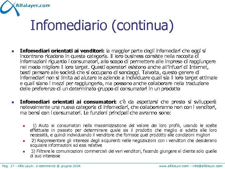 Infomediario (continua) n n Infomediari orientati ai venditori: la maggior parte degli infomediari che