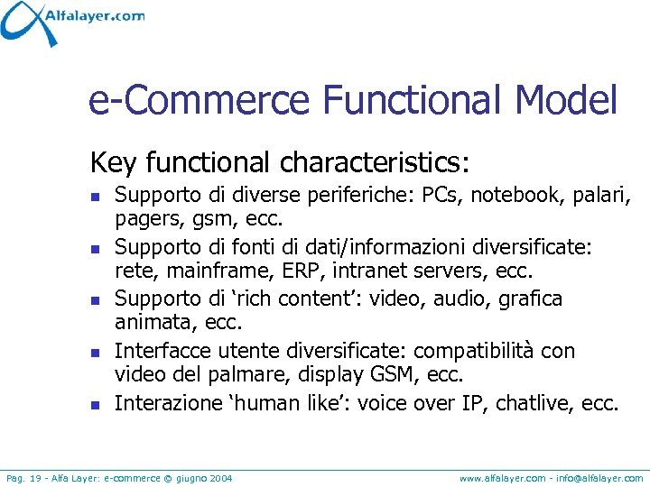 e-Commerce Functional Model Key functional characteristics: n n n Supporto di diverse periferiche: PCs,