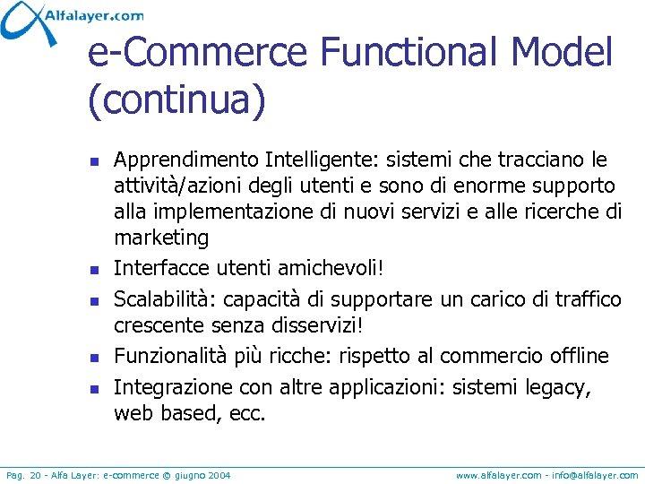 e-Commerce Functional Model (continua) n n n Apprendimento Intelligente: sistemi che tracciano le attività/azioni