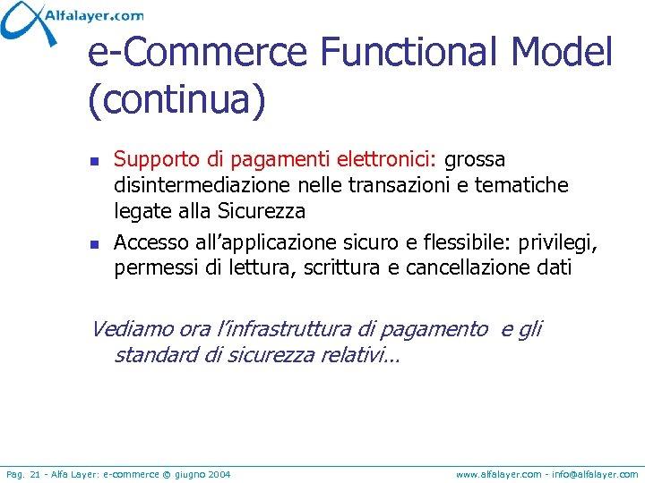 e-Commerce Functional Model (continua) n n Supporto di pagamenti elettronici: grossa disintermediazione nelle transazioni
