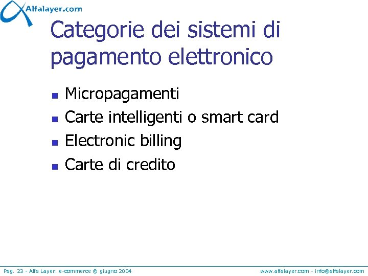 Categorie dei sistemi di pagamento elettronico n n Micropagamenti Carte intelligenti o smart card