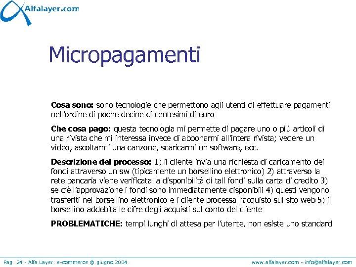 Micropagamenti Cosa sono: sono tecnologie che permettono agli utenti di effettuare pagamenti nell'ordine di