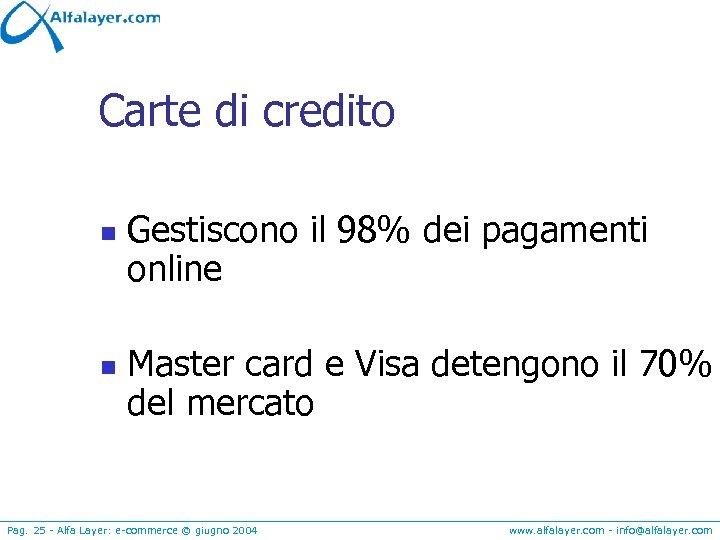 Carte di credito n n Gestiscono il 98% dei pagamenti online Master card e