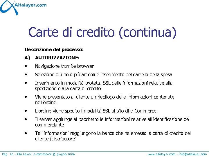 Carte di credito (continua) Descrizione del processo: A) AUTORIZZAZIONE: • Navigazione tramite browser •