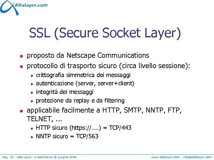 SSL (Secure Socket Layer) n n proposto da Netscape Communications protocollo di trasporto sicuro