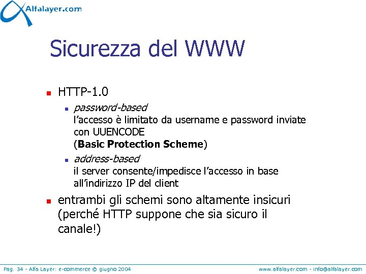 Sicurezza del WWW n HTTP-1. 0 n password-based l'accesso è limitato da username e
