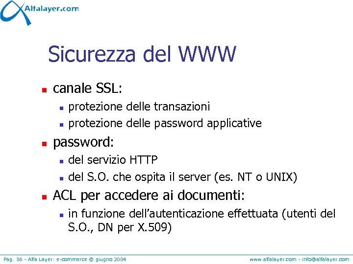 Sicurezza del WWW n canale SSL: n n n password: n n n protezione