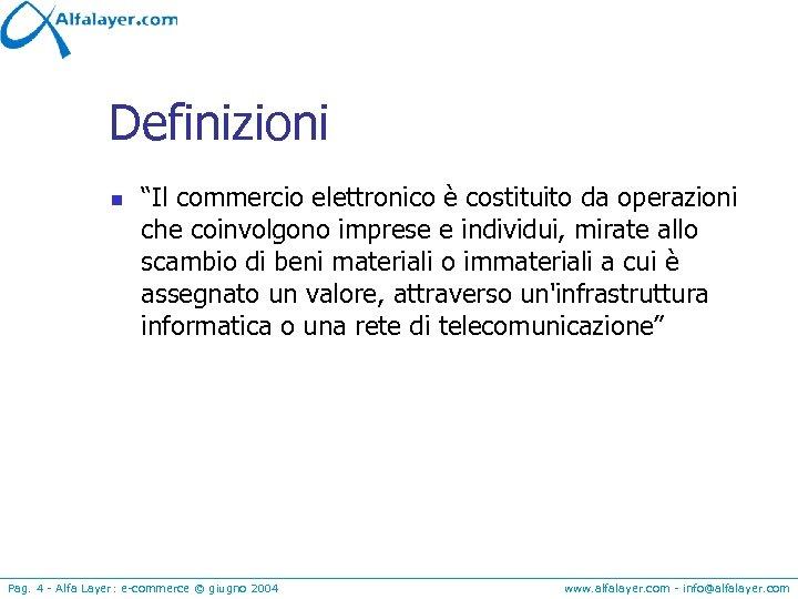 """Definizioni n """"Il commercio elettronico è costituito da operazioni che coinvolgono imprese e individui,"""