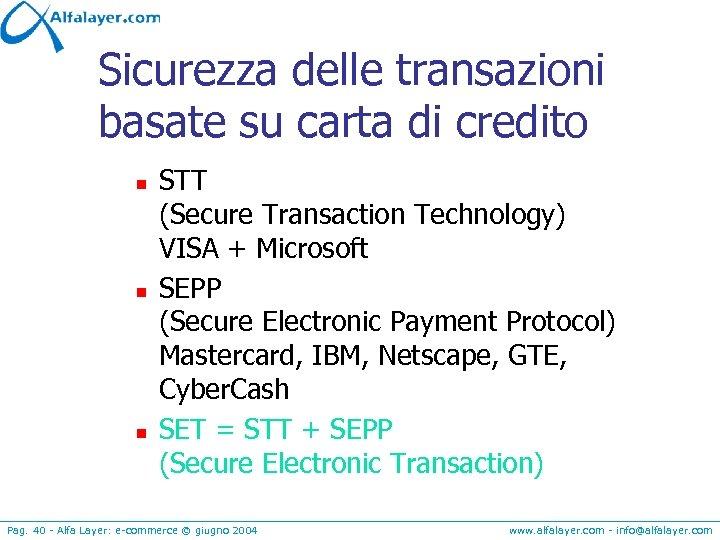 Sicurezza delle transazioni basate su carta di credito n n n STT (Secure Transaction