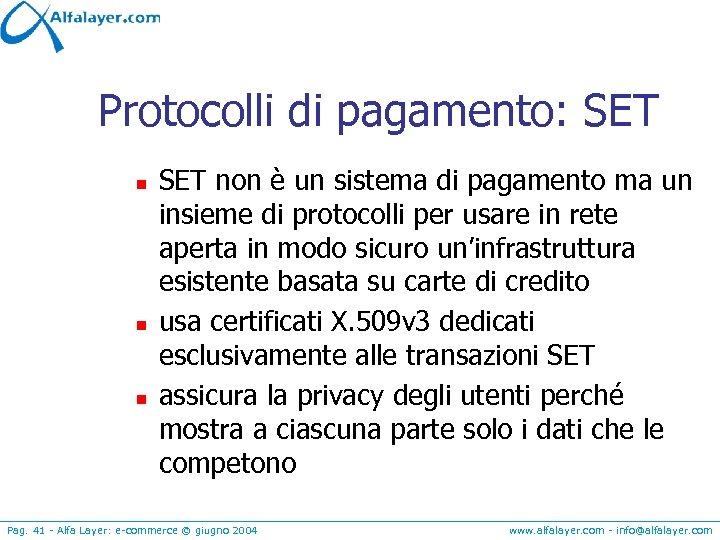 Protocolli di pagamento: SET n n n SET non è un sistema di pagamento