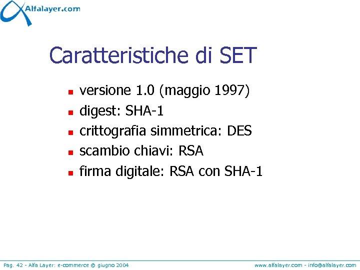 Caratteristiche di SET n n n versione 1. 0 (maggio 1997) digest: SHA-1 crittografia