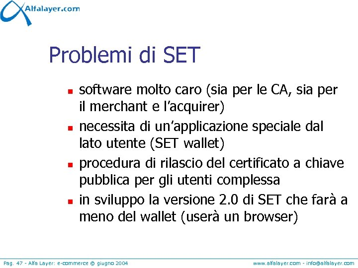 Problemi di SET n n software molto caro (sia per le CA, sia per