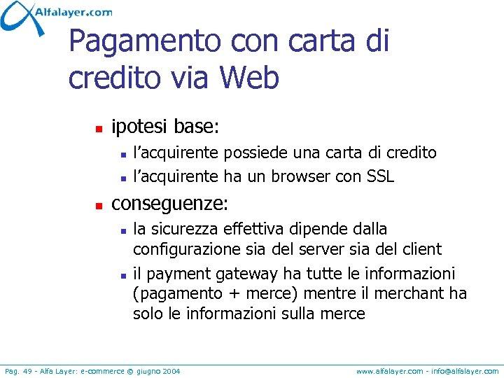 Pagamento con carta di credito via Web n ipotesi base: n n n l'acquirente
