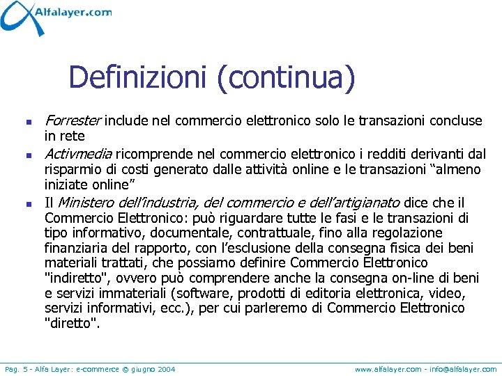 Definizioni (continua) n Forrester include nel commercio elettronico solo le transazioni concluse n Activmedia