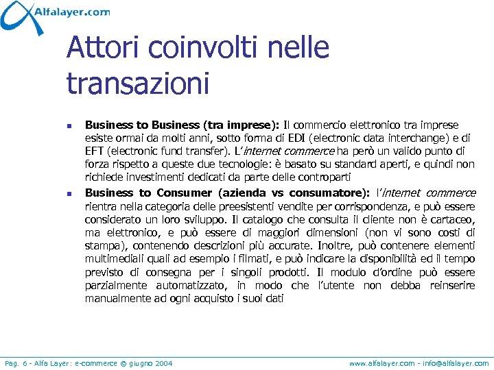 Attori coinvolti nelle transazioni n n Business to Business (tra imprese): Il commercio elettronico