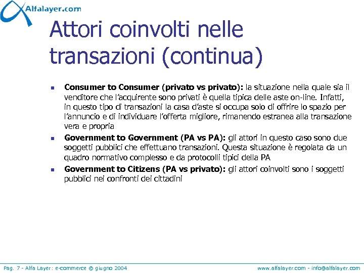 Attori coinvolti nelle transazioni (continua) n n n Consumer to Consumer (privato vs privato):
