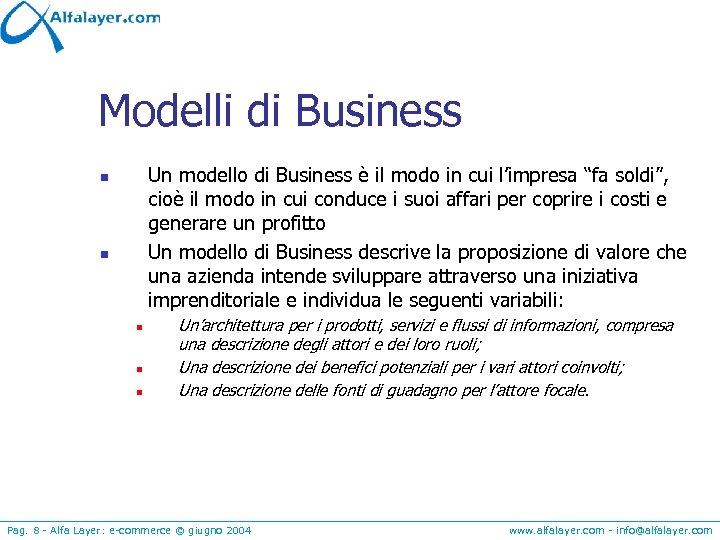 """Modelli di Business Un modello di Business è il modo in cui l'impresa """"fa"""