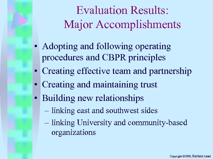 Evaluation Results: Major Accomplishments • Adopting and following operating procedures and CBPR principles •