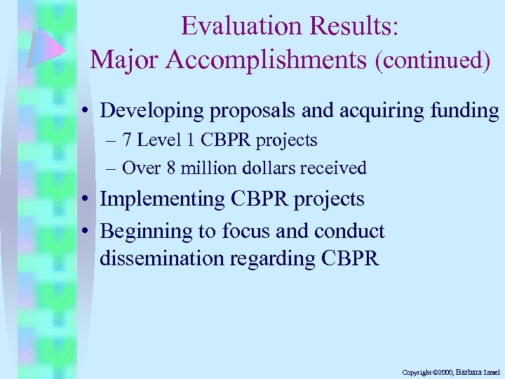 Evaluation Results: Major Accomplishments (continued) • Developing proposals and acquiring funding – 7 Level