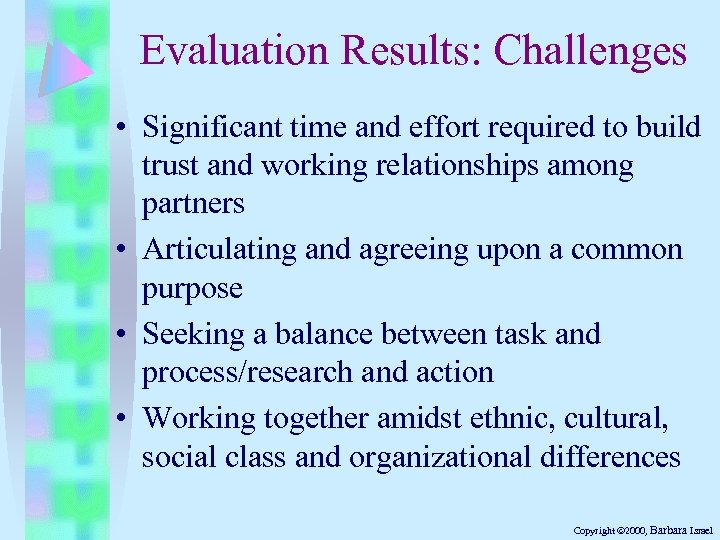 Evaluation Results: Challenges • Significant time and effort required to build trust and working