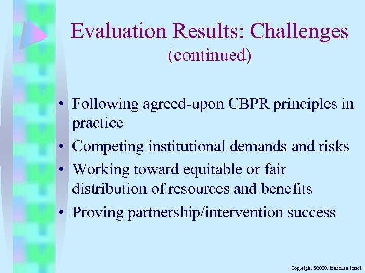 Evaluation Results: Challenges (continued) • Following agreed-upon CBPR principles in practice • Competing institutional