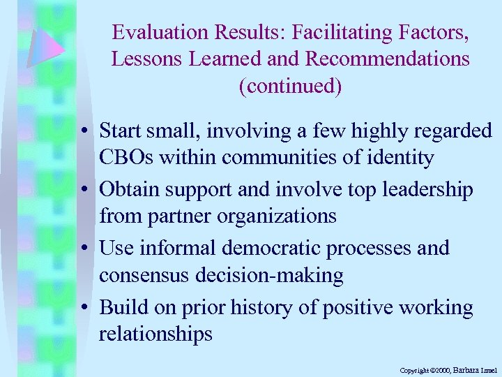 Evaluation Results: Facilitating Factors, Lessons Learned and Recommendations (continued) • Start small, involving a