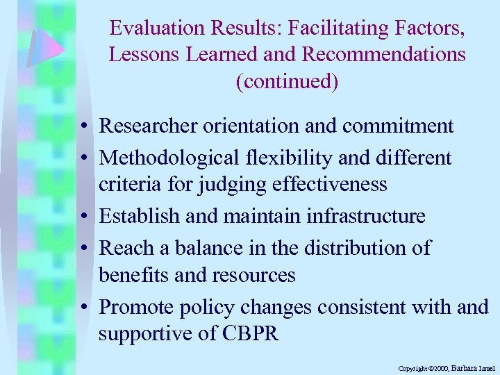Evaluation Results: Facilitating Factors, Lessons Learned and Recommendations (continued) • Researcher orientation and commitment