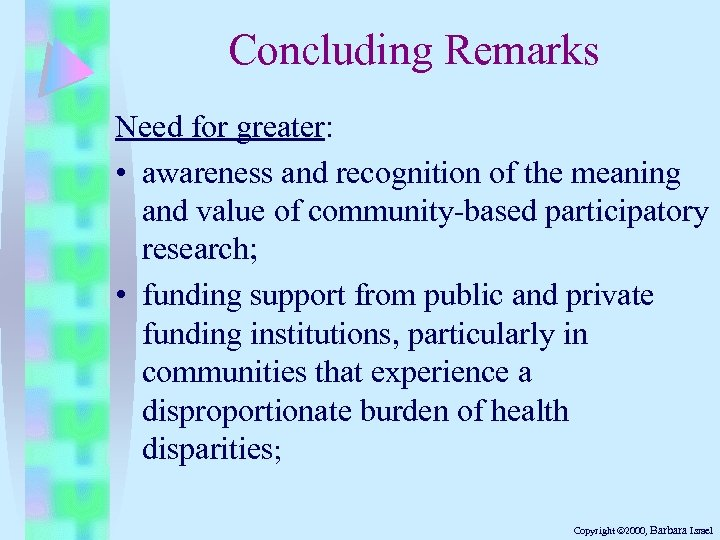 Concluding Remarks Need for greater: • awareness and recognition of the meaning and value
