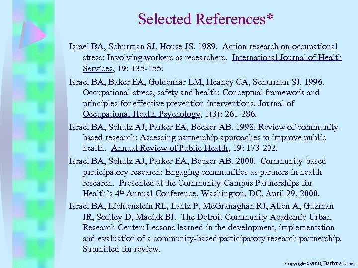 Selected References* Israel BA, Schurman SJ, House JS. 1989. Action research on occupational stress: