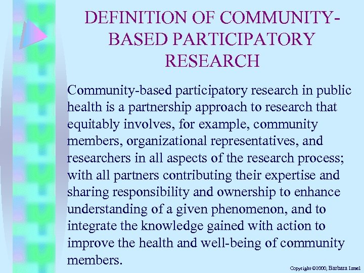 DEFINITION OF COMMUNITYBASED PARTICIPATORY RESEARCH Community-based participatory research in public health is a partnership