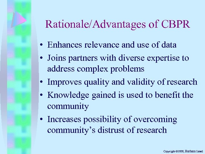 Rationale/Advantages of CBPR • Enhances relevance and use of data • Joins partners with