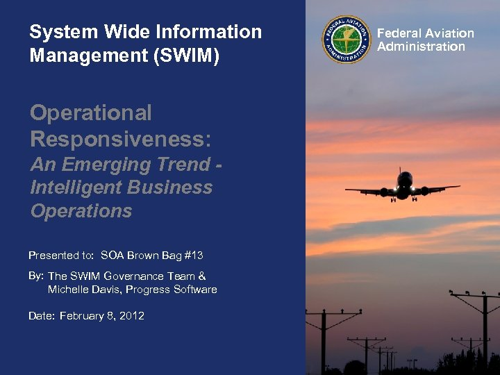 System Wide Information Management (SWIM) Operational Responsiveness: An Emerging Trend Intelligent Business Operations Presented