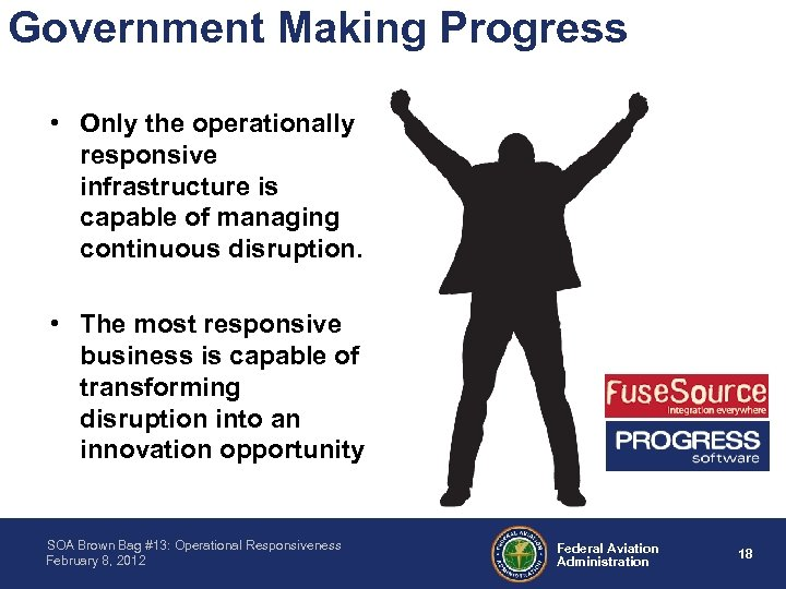Government Making Progress • Only the operationally responsive infrastructure is capable of managing continuous
